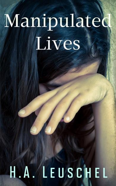 Manipulated Lives by H A  Leuschel #BlogTour @rararesources
